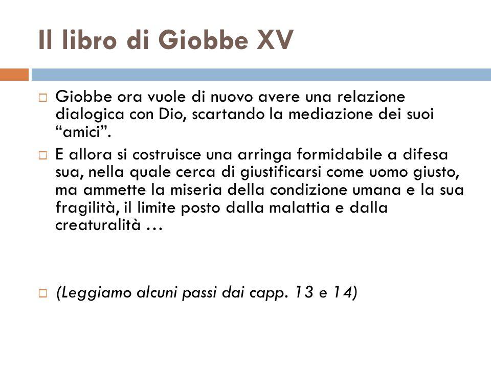 Il libro di Giobbe XV Giobbe ora vuole di nuovo avere una relazione dialogica con Dio, scartando la mediazione dei suoi amici. E allora si costruisce
