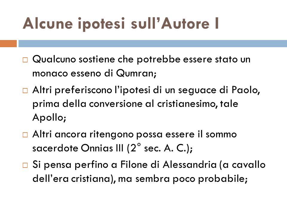 Alcune ipotesi sullAutore I Qualcuno sostiene che potrebbe essere stato un monaco esseno di Qumran; Altri preferiscono lipotesi di un seguace di Paolo