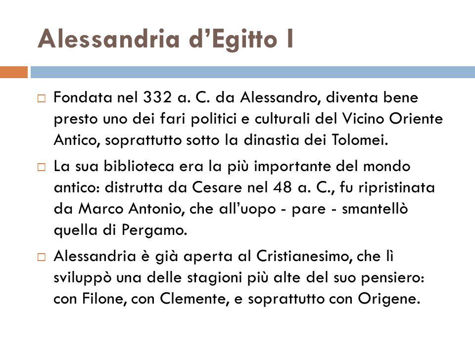 Alessandria dEgitto I Fondata nel 332 a. C. da Alessandro, diventa bene presto uno dei fari politici e culturali del Vicino Oriente Antico, soprattutt