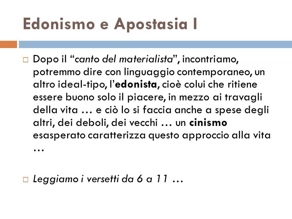 Edonismo e Apostasia I Dopo il canto del materialista, incontriamo, potremmo dire con linguaggio contemporaneo, un altro ideal-tipo, ledonista, cioè c