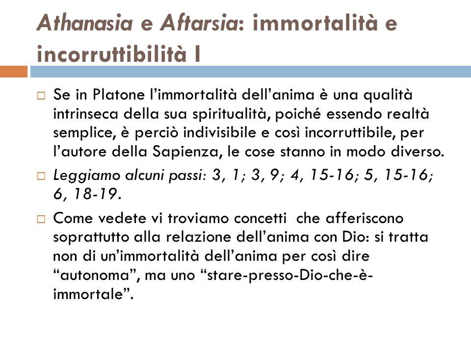 Athanasia e Aftarsia: immortalità e incorruttibilità I Se in Platone limmortalità dellanima è una qualità intrinseca della sua spiritualità, poiché es