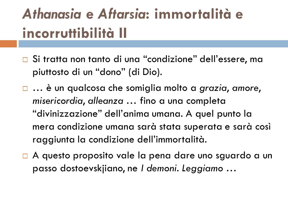 Athanasia e Aftarsia: immortalità e incorruttibilità II Si tratta non tanto di una condizione dellessere, ma piuttosto di un dono (di Dio). … è un qua