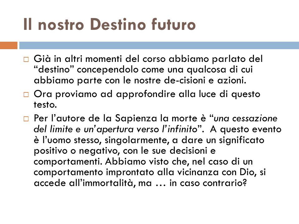 Il nostro Destino futuro Già in altri momenti del corso abbiamo parlato del destino concependolo come una qualcosa di cui abbiamo parte con le nostre