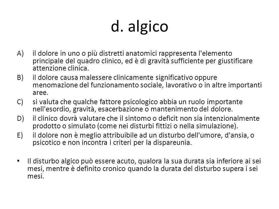 d. algico A)il dolore in uno o più distretti anatomici rappresenta l'elemento principale del quadro clinico, ed è di gravità sufficiente per giustific