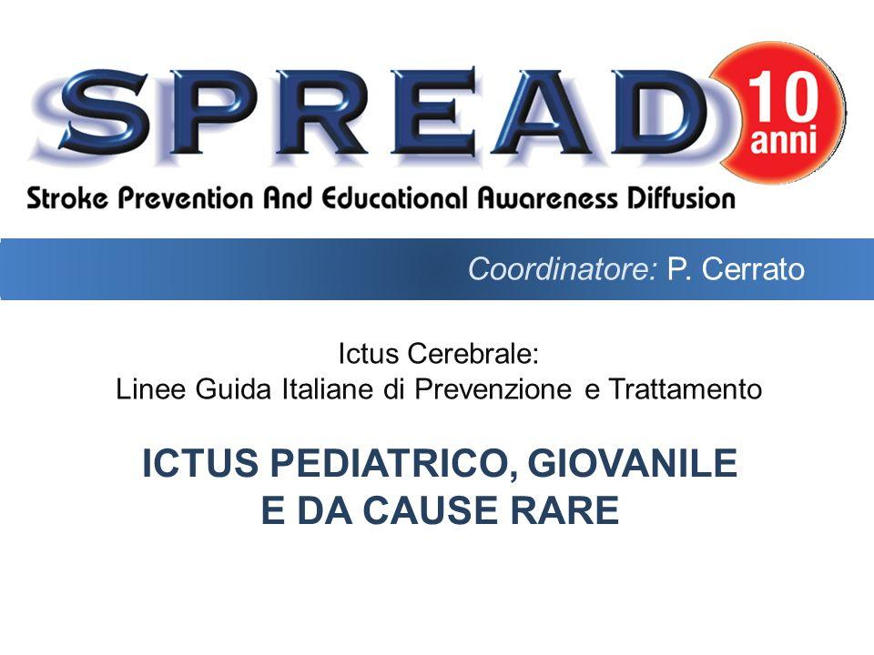 Ictus Cerebrale: Linee Guida Italiane di Prevenzione e Trattamento ICTUS PEDIATRICO, GIOVANILE E DA CAUSE RARE Coordinatore: P. Cerrato