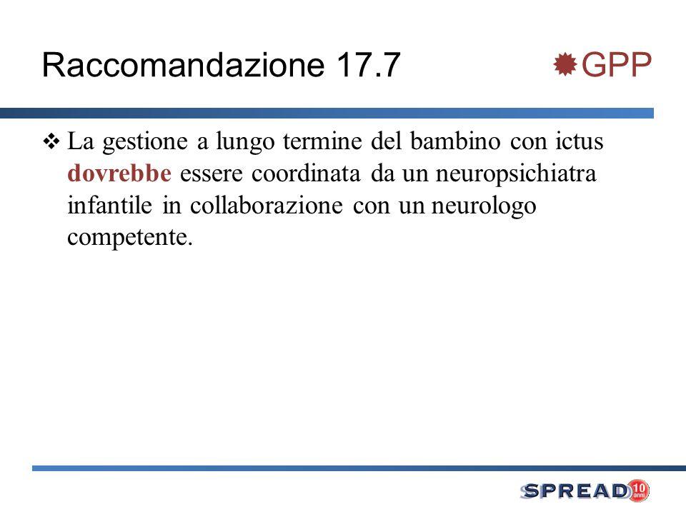 Raccomandazione 17.7 GPP La gestione a lungo termine del bambino con ictus dovrebbe essere coordinata da un neuropsichiatra infantile in collaborazion