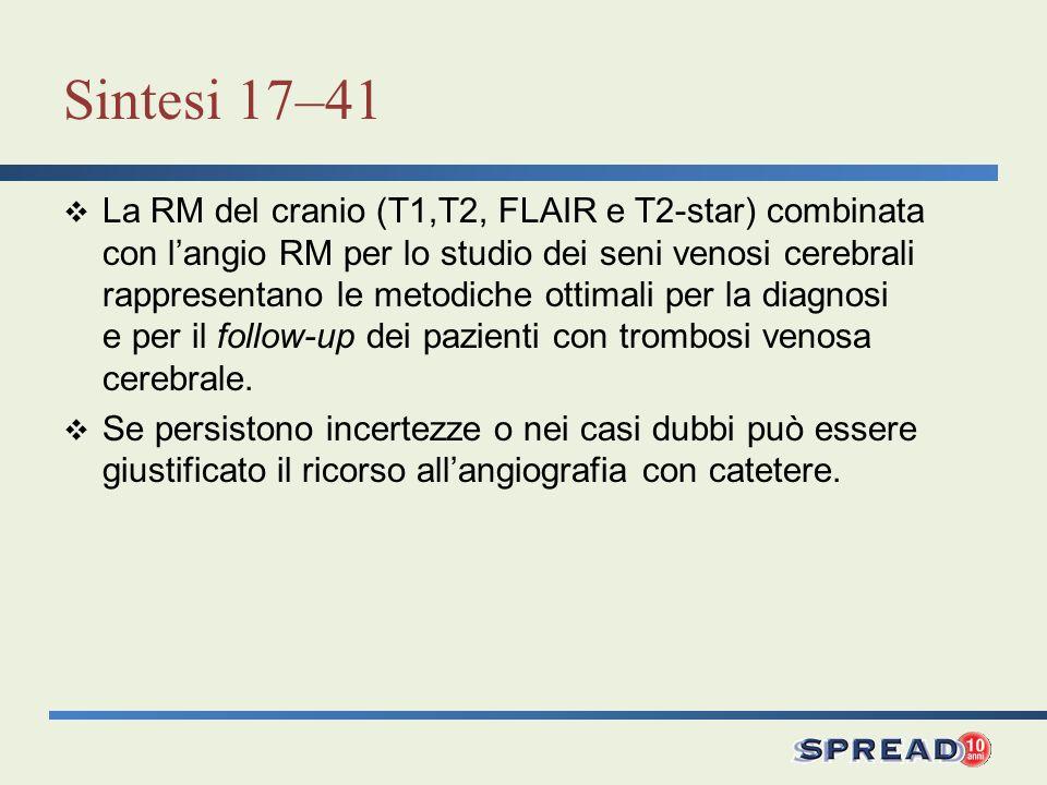 Sintesi 17–41 La RM del cranio (T1,T2, FLAIR e T2-star) combinata con langio RM per lo studio dei seni venosi cerebrali rappresentano le metodiche ott