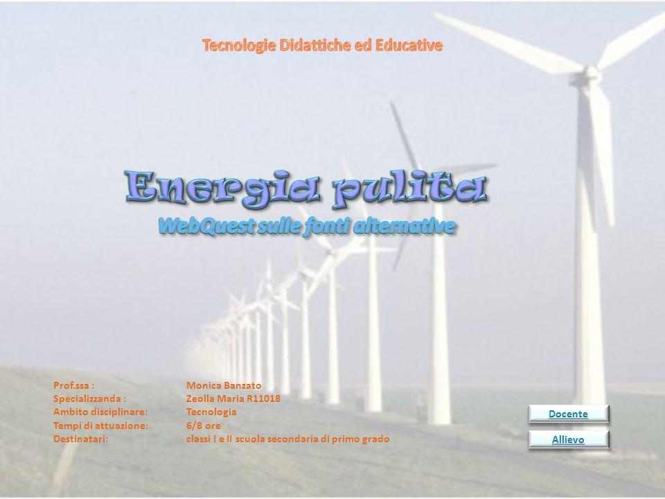 Prof.ssa : Monica Banzato Specializzanda : Zeolla Maria R11018 Ambito disciplinare: Tecnologia Tempi di attuazione: 6/8 ore Destinatari: classi I e II