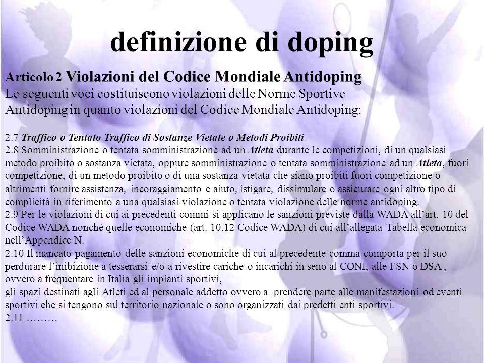 Articolo 2 Violazioni del Codice Mondiale Antidoping Le seguenti voci costituiscono violazioni delle Norme Sportive Antidoping in quanto violazioni de