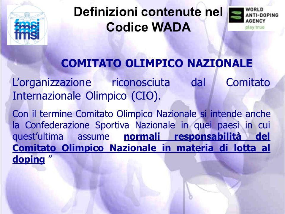 Definizioni contenute nel Codice WADA ORGANIZZAZIONE ANTIDOPING NAZIONALE (N.A.D.O.) Lente cui viene riconosciuta la massima responsabilità in materia