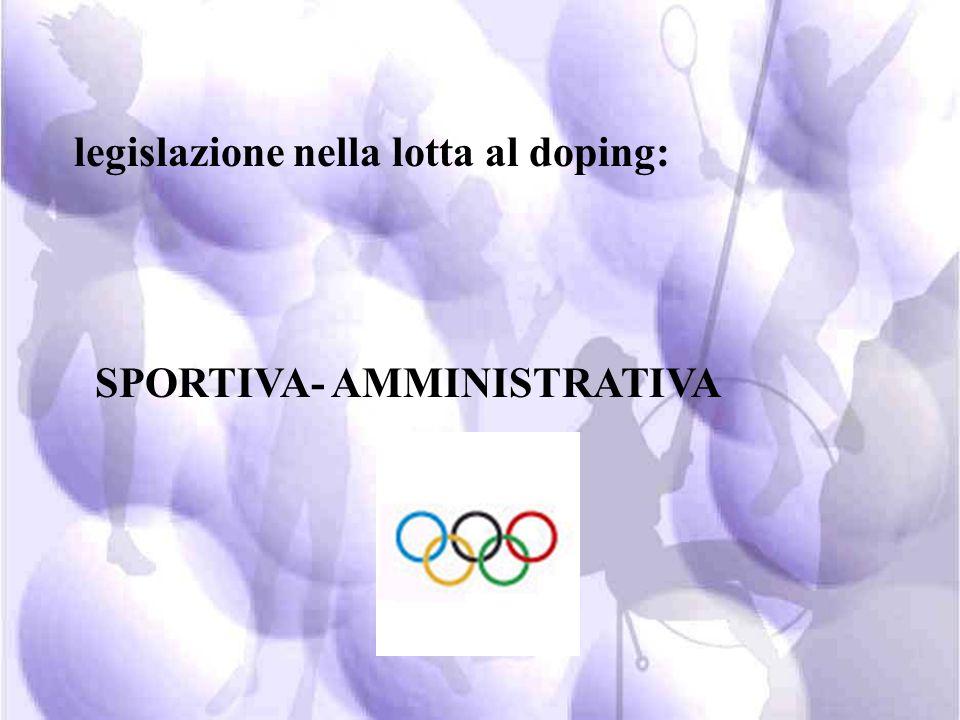 legislazione in Italia nella lotta al doping: SPORTIVA- AMMINISTRATIVA PENALE