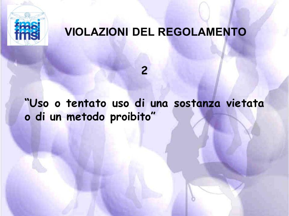 VIOLAZIONI DEL REGOLAMENTO 1 La presenza di una sostanza vietata o dei suoi metaboliti o marker in un campione biologico dell'Atleta