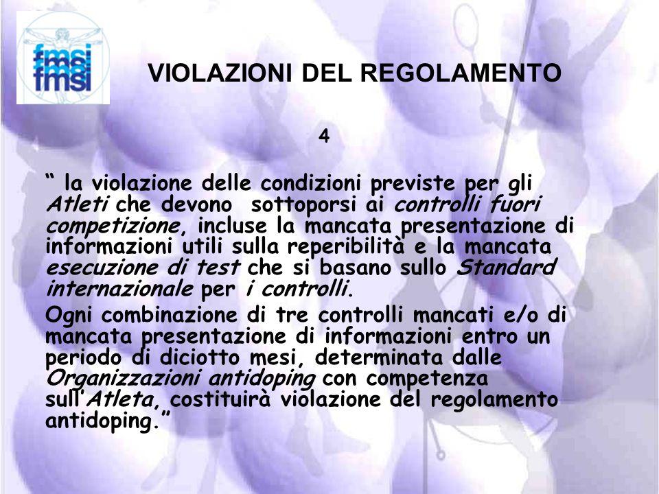 VIOLAZIONI DEL REGOLAMENTO 3 Il rifiuto o lomissione, senza giustificato motivo, di sottoporsi al prelievo dei campioni biologici previa notifica, in