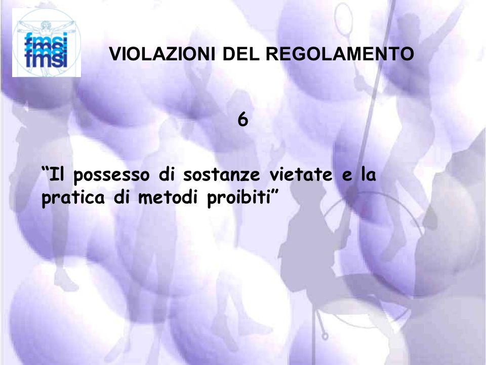 VIOLAZIONI DEL REGOLAMENTO 5 La manomissione o il tentativo di manomissione di una qualsiasi fase dei controlli Antidoping