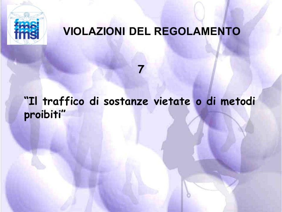 VIOLAZIONI DEL REGOLAMENTO 6 Il possesso di sostanze vietate e la pratica di metodi proibiti