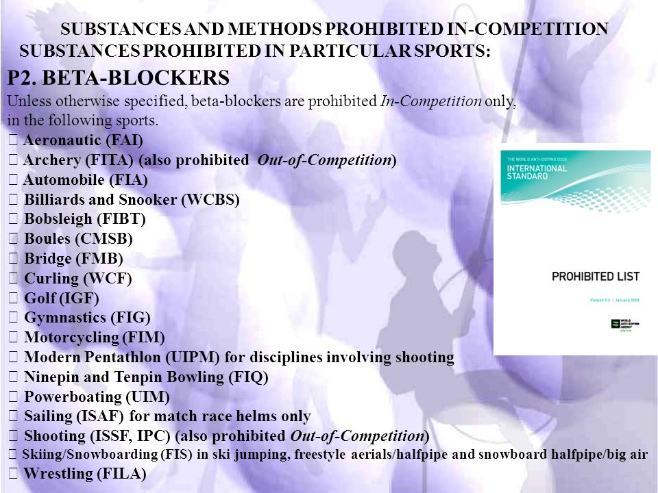 SUBSTANCES AND METHODS PROHIBITED IN-COMPETITION SUBSTANCES PROHIBITED IN PARTICULAR SPORTS: P1. ALCOHOL Alcohol (ethanol) is prohibited In-Competitio