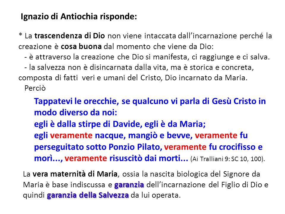 Ignazio di Antiochia risponde: * La trascendenza di Dio non viene intaccata dallincarnazione perché la creazione è cosa buona dal momento che viene da