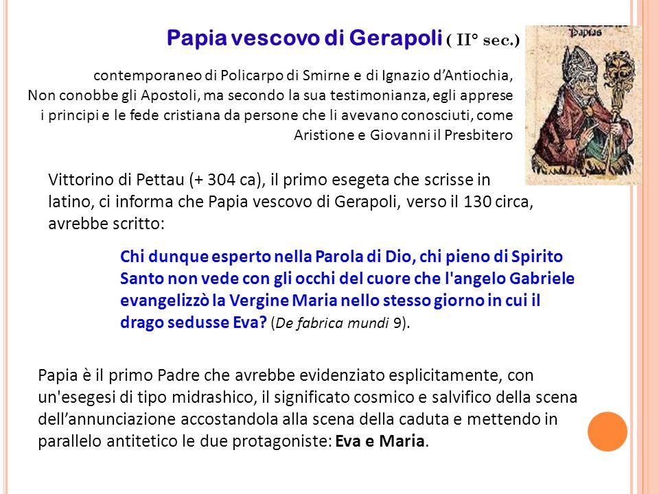 Papia vescovo di Gerapoli ( II° sec.) contemporaneo di Policarpo di Smirne e di Ignazio dAntiochia, Non conobbe gli Apostoli, ma secondo la sua testim
