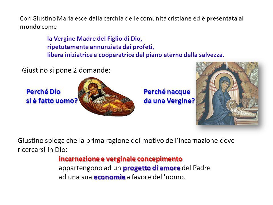 Giustino si pone 2 domande: Con Giustino Maria esce dalla cerchia delle comunità cristiane ed è presentata al mondo come la Vergine Madre del Figlio d