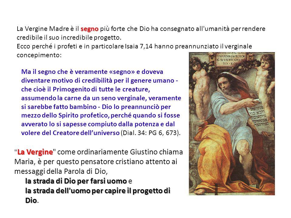 segno La Vergine Madre è il segno più forte che Dio ha consegnato all'umanità per rendere credibile il suo incredibile progetto. Ecco perché i profeti