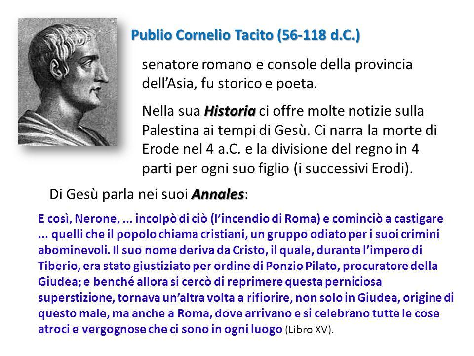 Publio Cornelio Tacito (56-118 d.C.) senatore romano e console della provincia dellAsia, fu storico e poeta. Historia Nella sua Historia ci offre molt