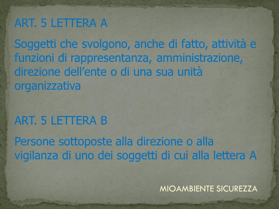 ART. 5 LETTERA B Persone sottoposte alla direzione o alla vigilanza di uno dei soggetti di cui alla lettera A ART. 5 LETTERA A Soggetti che svolgono,