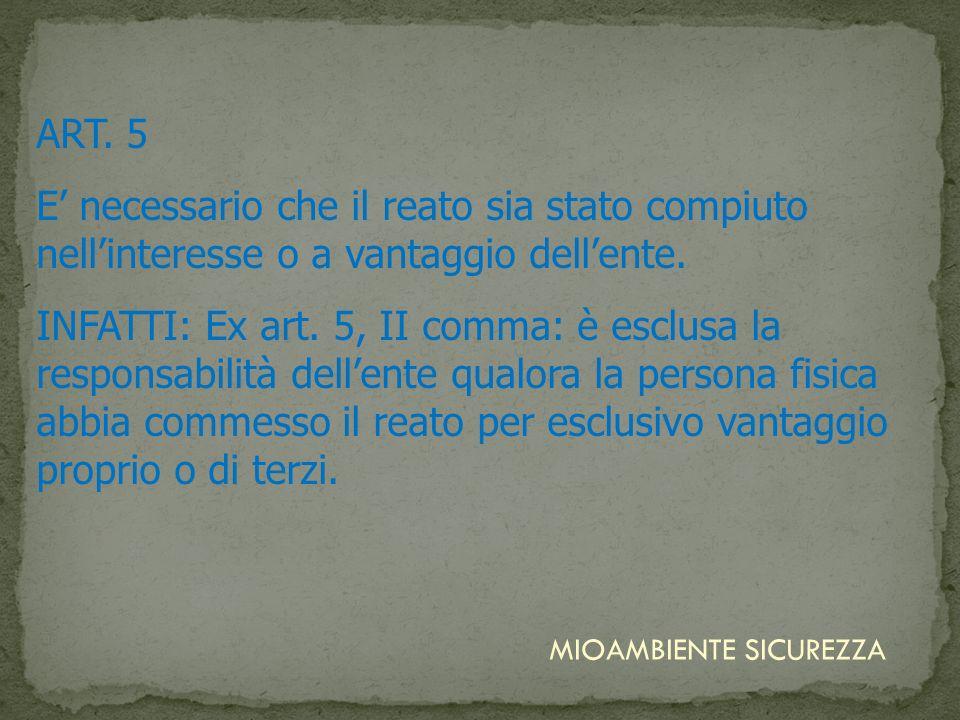 ART. 5 E necessario che il reato sia stato compiuto nellinteresse o a vantaggio dellente. INFATTI: Ex art. 5, II comma: è esclusa la responsabilità de