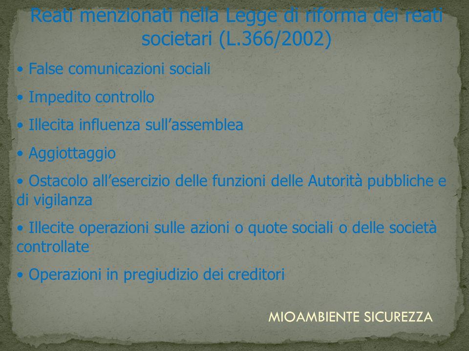 Reati menzionati nella Legge di riforma dei reati societari (L.366/2002) False comunicazioni sociali Impedito controllo Illecita influenza sullassembl