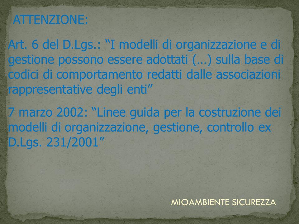 ATTENZIONE: Art. 6 del D.Lgs.: I modelli di organizzazione e di gestione possono essere adottati (…) sulla base di codici di comportamento redatti dal
