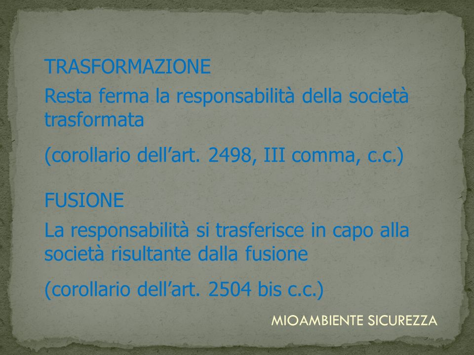Resta ferma la responsabilità della società trasformata (corollario dellart. 2498, III comma, c.c.) La responsabilità si trasferisce in capo alla soci