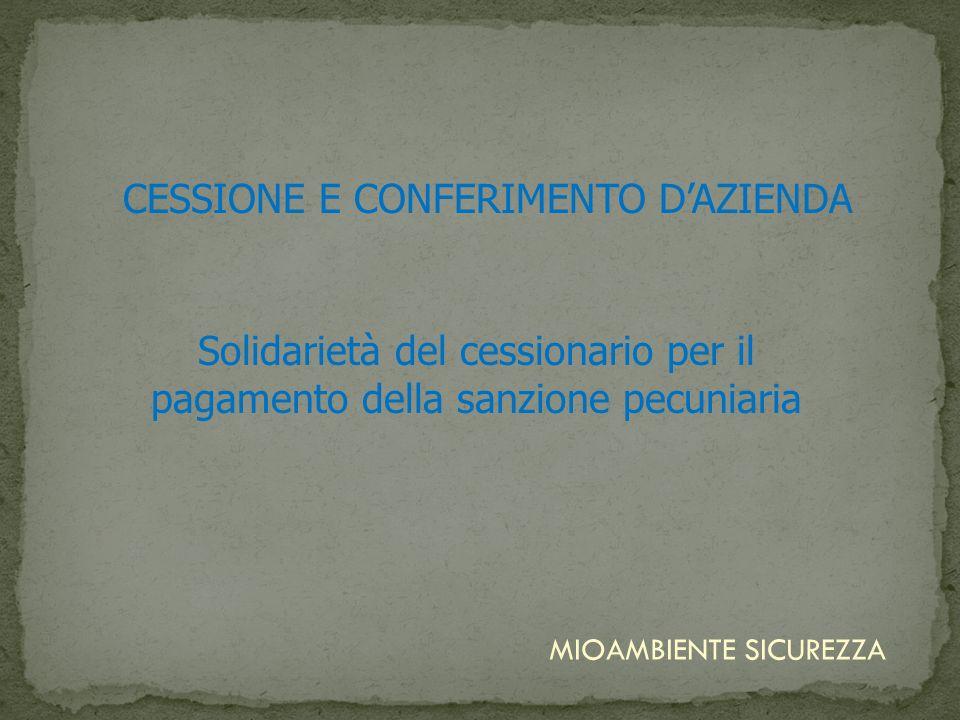 CESSIONE E CONFERIMENTO DAZIENDA Solidarietà del cessionario per il pagamento della sanzione pecuniaria MIOAMBIENTE SICUREZZA
