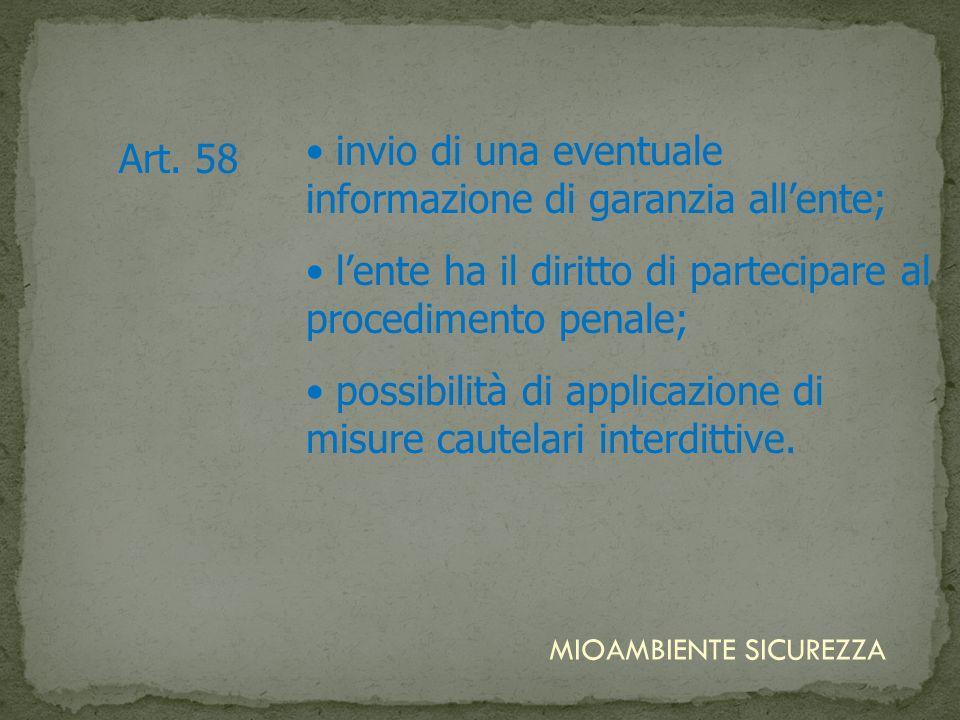 Art. 58 invio di una eventuale informazione di garanzia allente; lente ha il diritto di partecipare al procedimento penale; possibilità di applicazion