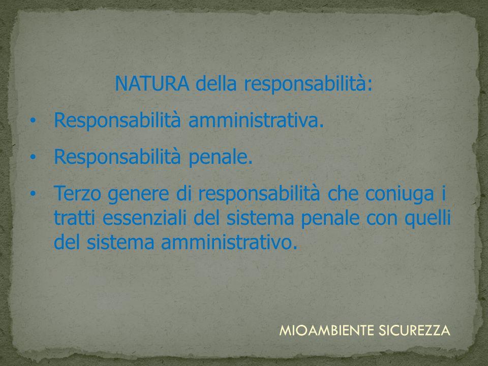 NATURA della responsabilità: Responsabilità amministrativa. Responsabilità penale. Terzo genere di responsabilità che coniuga i tratti essenziali del