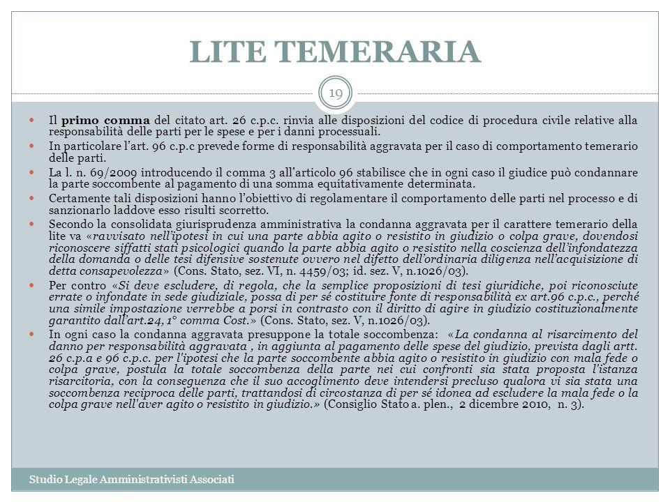 LITE TEMERARIA Studio Legale Amministrativisti Associati 19 Il primo comma del citato art. 26 c.p.c. rinvia alle disposizioni del codice di procedura