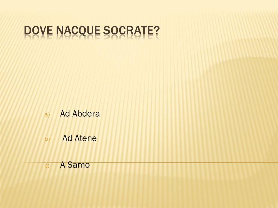 a) Ad Abdera b) Ad Atene c) A Samo