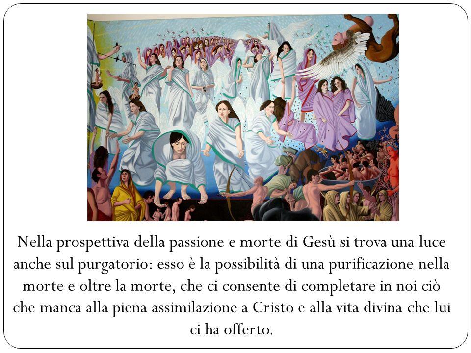 Nella prospettiva della passione e morte di Gesù si trova una luce anche sul purgatorio: esso è la possibilità di una purificazione nella morte e olt