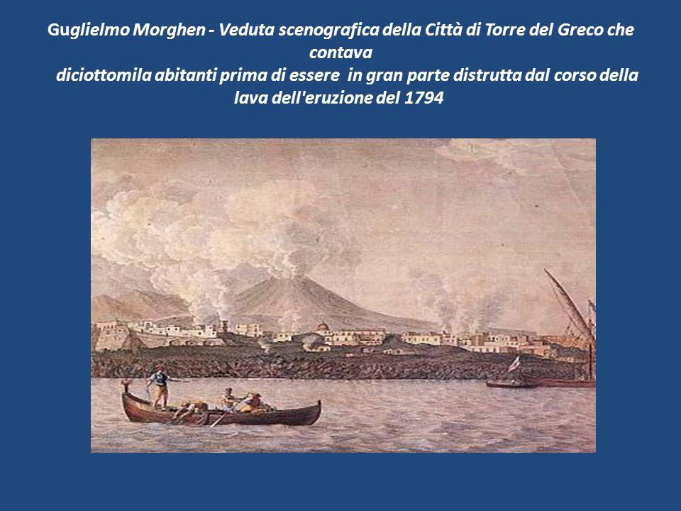 Guglielmo Morghen - Veduta scenografica della Città di Torre del Greco che contava diciottomila abitanti prima di essere in gran parte distrutta dal c