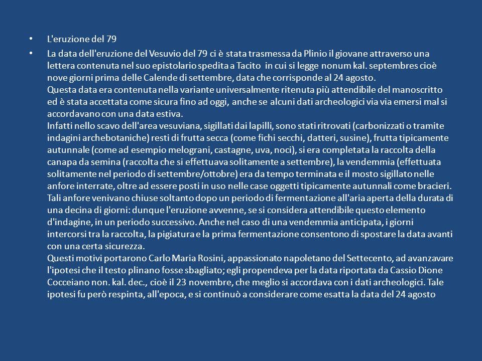 L'eruzione del 79 La data dell'eruzione del Vesuvio del 79 ci è stata trasmessa da Plinio il giovane attraverso una lettera contenuta nel suo epistola