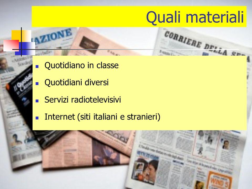 Quali materiali Quotidiano in classe Quotidiani diversi Servizi radiotelevisivi Internet (siti italiani e stranieri)