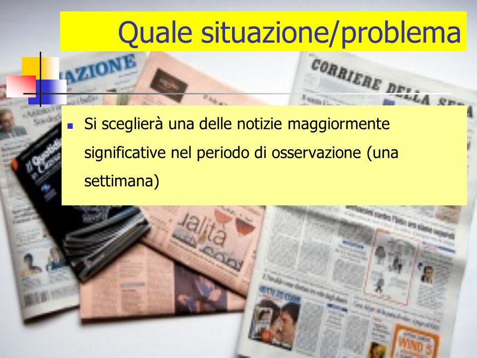 Quale situazione/problema Si sceglierà una delle notizie maggiormente significative nel periodo di osservazione (una settimana)