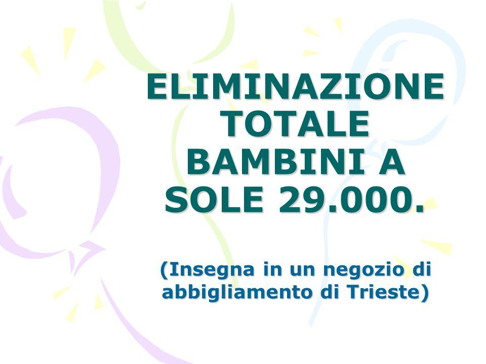 ELIMINAZIONE TOTALE BAMBINI A SOLE 29.000. (Insegna in un negozio di abbigliamento di Trieste)