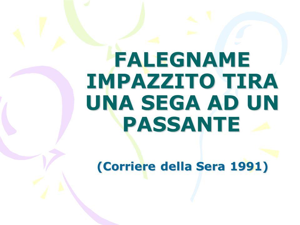 FALEGNAME IMPAZZITO TIRA UNA SEGA AD UN PASSANTE (Corriere della Sera 1991)