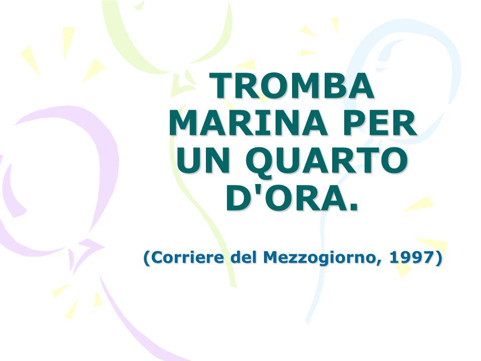 TROMBA MARINA PER UN QUARTO D ORA. (Corriere del Mezzogiorno, 1997)