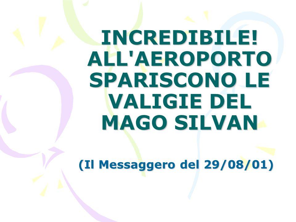 INCREDIBILE! ALL AEROPORTO SPARISCONO LE VALIGIE DEL MAGO SILVAN (Il Messaggero del 29/08/01)