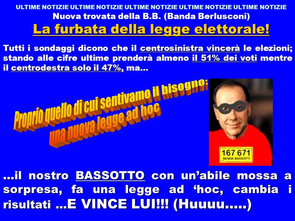 ULTIME NOTIZIE ULTIME NOTIZIE ULTIME NOTIZIE ULTIME NOTIZIE ULTIME NOTIZIE Nuova trovata della B.B. (Banda Berlusconi) La furbata della legge elettora