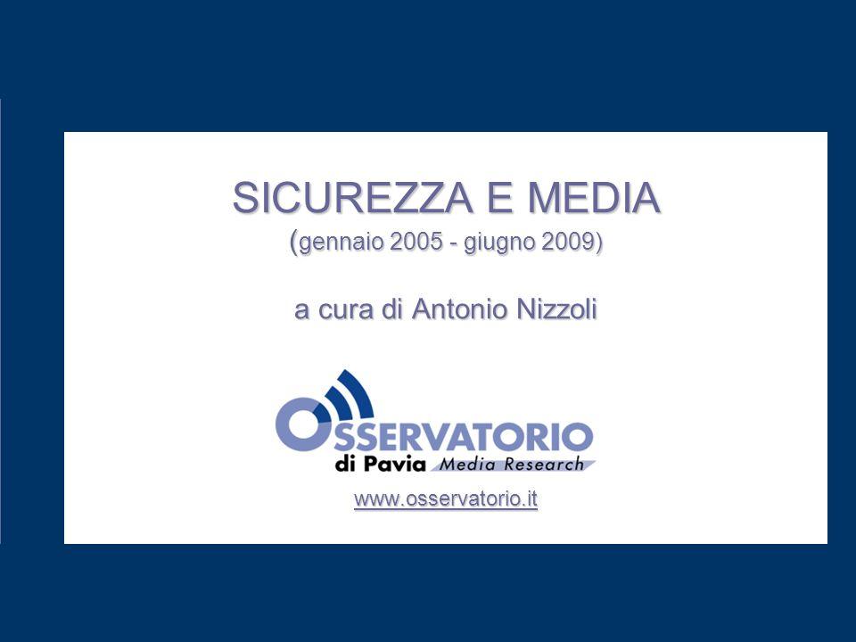 SICUREZZA E MEDIA ( gennaio 2005 - giugno 2009) a cura di Antonio Nizzoli www.osservatorio.it