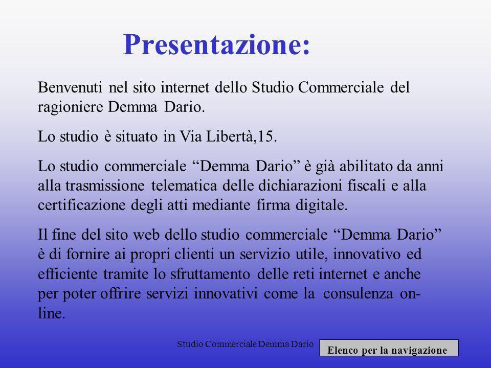 Studio Commerciale Demma Dario Elenco per la navigazione: Presentazione Informazione Servizi offerti Dove siamo Moduli Informazioni Notizie utili