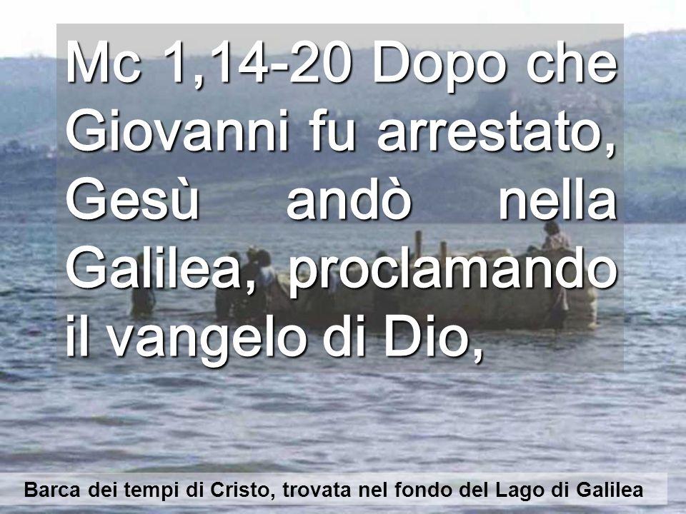 Mc 1,14-20 Dopo che Giovanni fu arrestato, Gesù andò nella Galilea, proclamando il vangelo di Dio, Barca dei tempi di Cristo, trovata nel fondo del Lago di Galilea