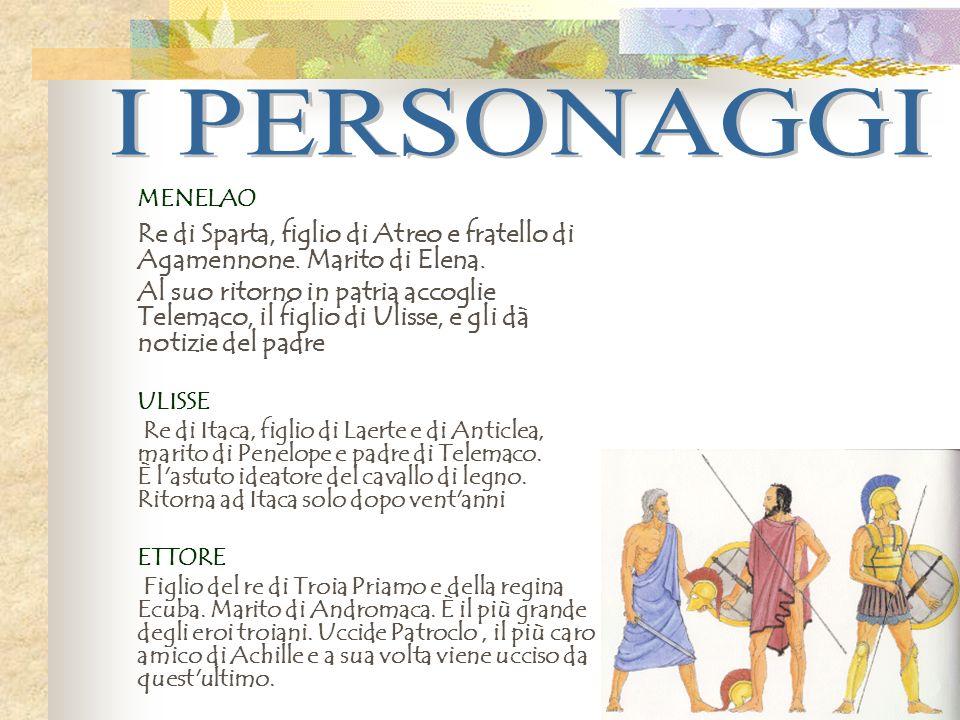 MENELAO Re di Sparta, figlio di Atreo e fratello di Agamennone. Marito di Elena. Al suo ritorno in patria accoglie Telemaco, il figlio di Ulisse, e gl
