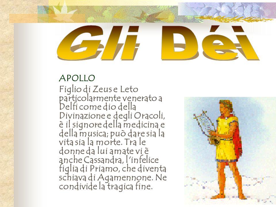 APOLLO Figlio di Zeus e Leto particolarmente venerato a Delfi come dio della Divinazione e degli Oracoli, è il signore della medicina e della musica;